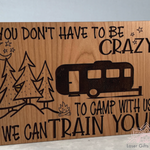 laser engraved wood you don't have to be crazy to camp with us we can train you